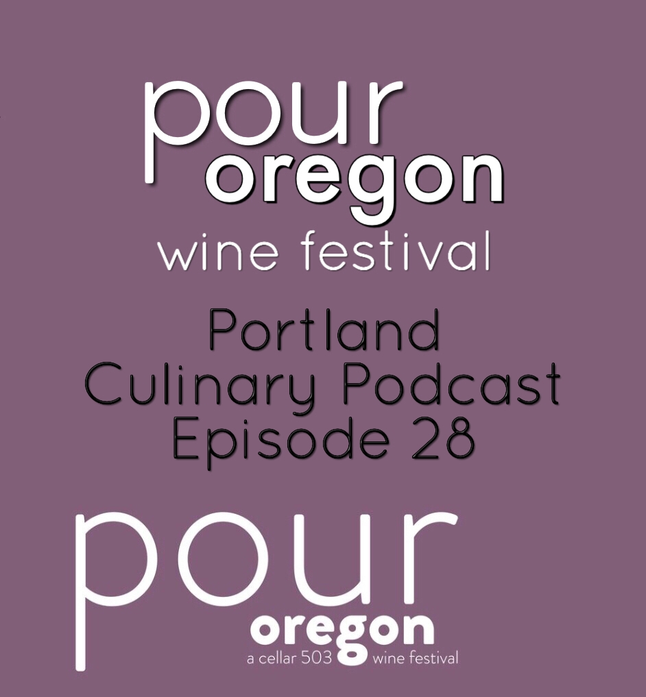 Pour Oregon Wine Festival – Portland Culinary Podcast Episode 28